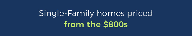 Single-Family homes priced from the $800s
